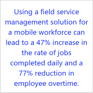 Using a field service management solution for a mobile workforce can lead to a  increase in the rate of jobs completed daily and a  reduction in employee overtime